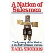 A Nation of Salesmen: The Tyranny of the Market and the Subversion of Culture by SHORRIS EARL, 9780393334081