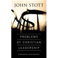 Problems of Christian Leadership by Stott, John, 9780830844081