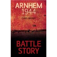 Arnhem 1944 by Brown, Chris, 9781459734081