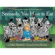 Seriously, You Have to Eat by Mansbach, Adam; Brozman, Owen, 9781617754081