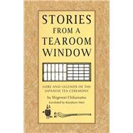 Stories from a Tearoom Window by Chikamatsu, Shigenori; Mori, Kozaburo; Mori, Toshiko, 9784805314081