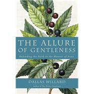 The Allure of Gentleness: Defending the Faith in the Manner of Jesus by Willard, Dallas, 9780062114082
