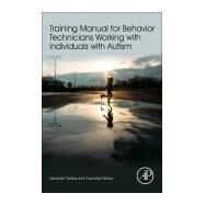 Training Manual for Behavior Technicians Working with Individuals with Autism by Tarbox, Jonathan; Tarbox, Courtney, 9780128094082