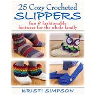 25 Cozy Crocheted Slippers Fun & Fashionable Footwear for the Whole Family by Simpson, Kristi, 9780811714082