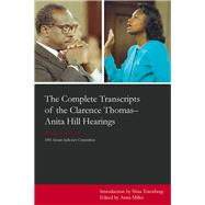 The Complete Transcripts of the Clarence Thomas-Anita Hill Hearings: October 11, 12, 13, 1991 by Miller, Anita, 9780897334082