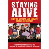 Staying Alive: How to Act Fast and Survive Deadly Encounters by Safe Havens International Inc.; Dorn, Michael; Shepherd, Sonayia; Shepherd, Sony, 9781438004082