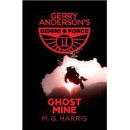 Gemini Force I: Ghost Mine by Harris, M. G., 9781444014082