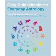 Gary Goldschneider's Everyday Astrology: How to Make Astrology Work for You by Goldschneider, Gary, 9781594744082