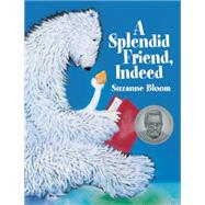 A Splendid Friend, Indeed by Bloom, Suzanne, 9781629794082