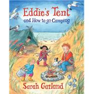 Eddie's Tent: And How to Go Camping by Garland, Sarah, 9781847804082