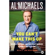 You Can't Make This Up: Miracles, Memories, and the Perfect Marriage of Sports and Television by Michaels, Al; Wertheim, L. Jon, 9780062344083