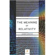 The Meaning of Relativity: Including the Relativistic Theory of the Non-symmetric Field by Einstein, Albert; Greene, Brian, 9780691164083