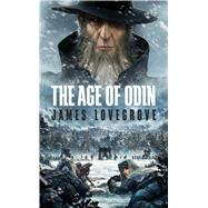 The Age of Odin by Lovegrove, James, 9781781084083