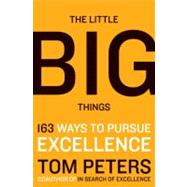 The Little Big Things: 163 Ways to Pursue Excellence by Peters, Tom, 9780061894084