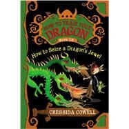How to Train Your Dragon: How to Seize a Dragon's Jewel by Cowell, Cressida, 9780316244084