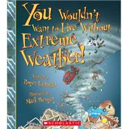 You Wouldn't Want to Live Without Extreme Weather! by Canavan, Roger, 9780531214084