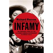 Infamy The Shocking Story of the Japanese American Internment in World War II by Reeves, Richard, 9780805094084