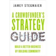 A Crowdfunder�s Strategy Guide by Stegmaier, Jamey, 9781626564084