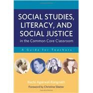 Social Studies, Literacy, and Social Justice in the Common Core Classroom by Agarwal-rangnath, Ruchi; Sleeter, Christine, 9780807754085