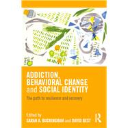 Addiction, Behavioral Change and Social Identity: The path to resilience and recovery by Buckingham; Sarah, 9781138934085