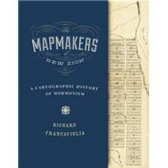 The Mapmakers of New Zion: A Cartographic History of Mormonism by Francaviglia, Richard, 9781607814085