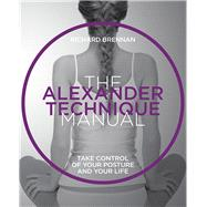 The Alexander Technique Manual by Brennan, Richard; Marwood, Stephen, 9781859064085