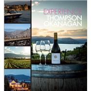 Experience Thompson Okanagan by Panache Partners; Thompson Okanagan Tourism Association, 9780988614086