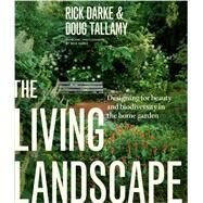 The Living Landscape: Designing for Beauty and Biodiversity in the Home Garden by Darke, Rick; Tallamy, Doug; Darke, Rick, 9781604694086