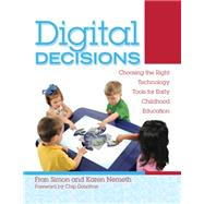 Digital Decisions; Choosing the Right Technology Tools for Early Childhood Education by Unknown, 9780876594087