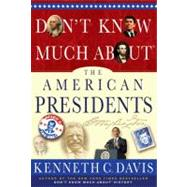 Don't Know Much About? the American Presidents by Davis, Kenneth C., 9781401324087