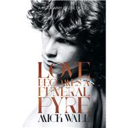 Love Becomes a Funeral Pyre: A Biography of the Doors by Wall, Mick, 9781613734087