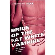 Bride of the Fat White Vampire by FOX, ANDREW, 9780345464088