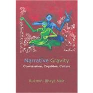 Narrative Gravity: Conversation, Cognition, Culture by Nair,Rukmini Bhaya, 9780415754088