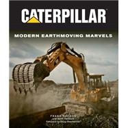 Caterpillar: Modern Earthmoving Marvels by Raczon, Frank; Haddock, Keith, 9780760344088
