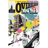 Overheard in New York : Conversations from the Streets, Stores, and Subways by Friedman, S. Morgan, 9780399534089