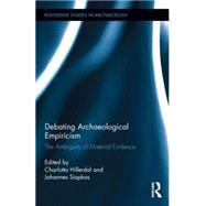 Debating Archaeological Empiricism: The Ambiguity of Material Evidence by Hillerdal; Charlotta, 9780415744089