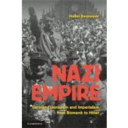Nazi Empire: German Colonialism and Imperialism from Bismarck to Hitler by Shelley Baranowski, 9780521674089