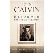 John Calvin, Reformer for the 21st Century by Johnson, William Stacy, 9780664234089