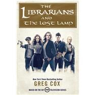 The Librarians and The Lost Lamp by Cox, Greg, 9780765384089