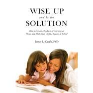 Wise Up and Be the Solution by Casale, James L., Ph.d., 9781634504089