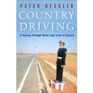 Country Driving : A Journey Through China from Farm to Factory by Hessler, Peter, 9780061804090