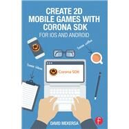 Create 2D Mobile Games with Corona SDK: For iOS and Android by Mekersa; David, 9781138014091