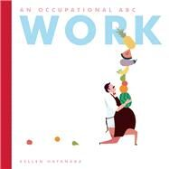 Work An Occupational ABC by Hatanaka, Kellen, 9781554984091