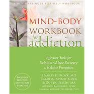 Mind-Body Workbook for Addiction by Block, Stanley H., M.D.; Block, Carolyn Bryant; Du Plessis, Guy; Landward, Rich (CON); Weathers, Robert, Ph.D., 9781626254091