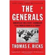 The Generals: American Military Command from World War II to Today by Ricks, Thomas E., 9780143124092