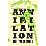 Annihilation A Novel by VanderMeer, Jeff, 9780374104092