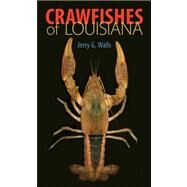 Crawfishes of Louisiana by Walls, Jerry G.; Walls, Maleta M., 9780807134092