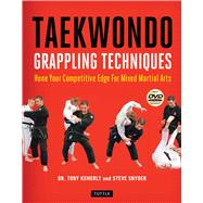 Taekwondo Grappling Techniques: Hone Your Competitive Edge for Mixed Martial Arts by Kemerly, Tony; Snyder, Steve, 9780804844093