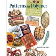 Patterns in Polymer : Imprint and Accent Bead Techniques by Picarello, Julie, 9780871164094