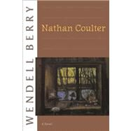 Nathan Coulter A Novel by Berry, Wendell, 9781582434094